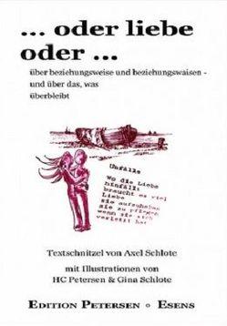 …oder liebe oder… – Eine Anthologie von Petersen,  Hans-Christian, Schlote,  Dr. Axel, Schlote,  Gina