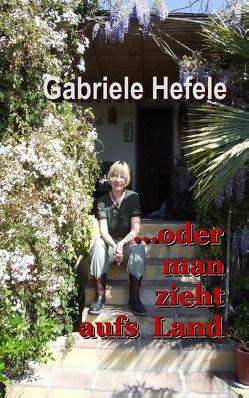 …oder man zieht aufs Land von Hefele,  Gabriele