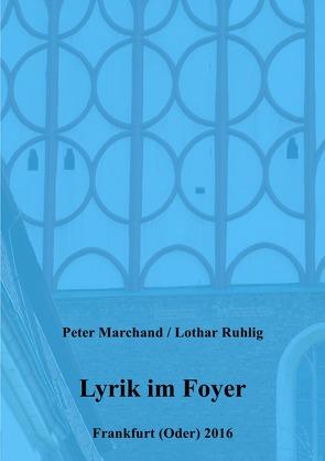 Oderlandautoren / Lyrik im Foyer von Marchand,  Peter, Ruhlig,  Lothar