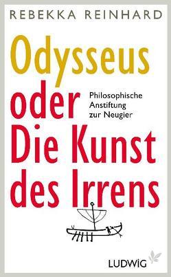 Odysseus oder Die Kunst des Irrens von Reinhard,  Rebekka