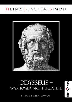 Odysseus. Was Homer nicht erzählte von Simon,  Heinz-Joachim