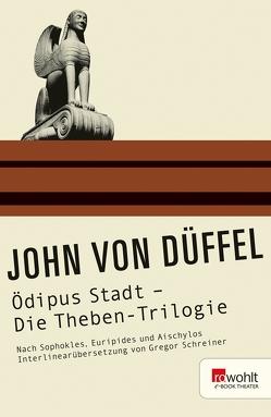 Ödipus Stadt – Die Theben-Trilogie von Düffel,  John von, Schreiner,  Gregor