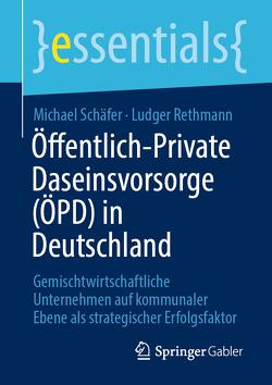 Öffentlich-Private Daseinsvorsorge (ÖPD) in Deutschland von Rethmann,  Ludger, Schaefer,  Michael