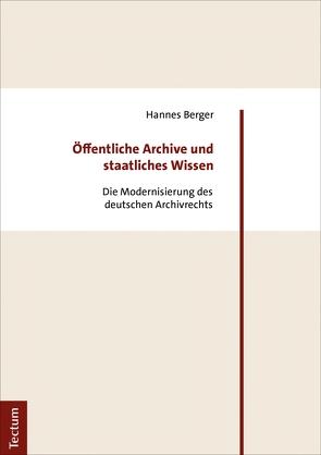 Öffentliche Archive und staatliches Wissen von Berger,  Hannes
