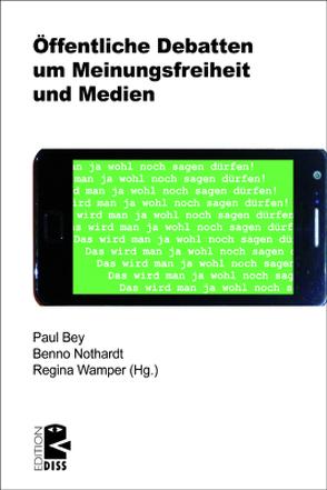 Öffentliche Debatten um Meinungsfreiheit und Medien von Bey,  Paul, Nothardt,  Benno, Wamper,  Regina