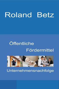 Öffentliche Fördermittel – Unternehmensnachfolge von Betz,  Roland