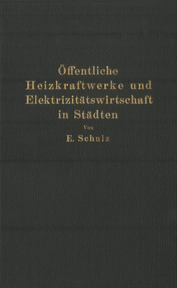 Öffentliche Heizkraftwerke und Elektrizitätswirtschaft in Städten von Schulz,  E.