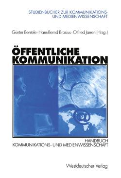 Öffentliche Kommunikation von Bentele,  Günter, Brosius,  Hans-Bernd, Jarren,  Otfried