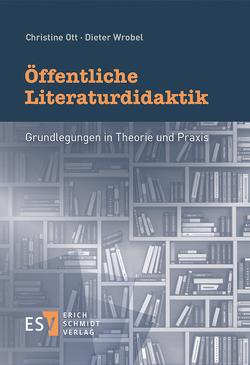 Öffentliche Literaturdidaktik von Ott,  Christine, Wrobel,  Dieter