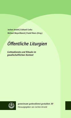 Öffentliche Liturgien von Arnold,  Jochen, Gorka,  Eckhard, Meyer-Blanck,  Michael, Peters,  Frank