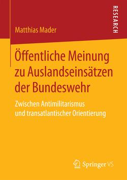 Öffentliche Meinung zu Auslandseinsätzen der Bundeswehr von Mader,  Matthias