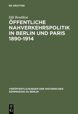 Öffentliche Nahverkehrspolitik in Berlin und Paris 1890-1914 von Bendikat,  Elfi