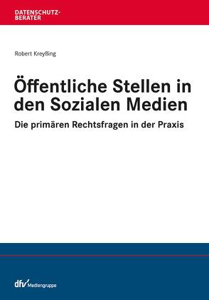 Öffentliche Stelle in den Sozialen Medien von Kreyßing,  Robert