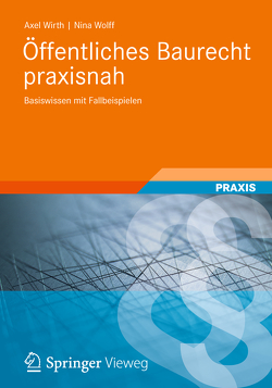 Öffentliches Baurecht praxisnah von Wirth,  Axel, Wolff,  Nina