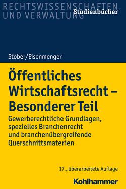 Öffentliches Wirtschaftsrecht – Besonderer Teil von Eisenmenger,  Sven, Stober,  Rolf