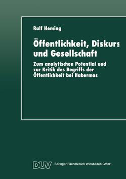 Öffentlichkeit, Diskurs und Gesellschaft von Heming,  Ralf