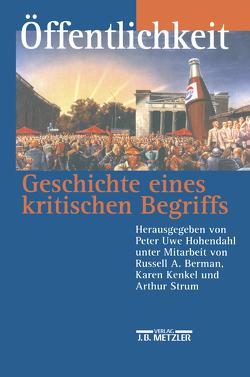 Öffentlichkeit – Geschichte eines kritischen Begriffs von Berman,  Russell A., Hohendahl,  Peter Uwe, Kenkel,  Karen, Strum,  Arthur