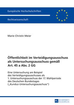 Öffentlichkeit im Verteidigungsausschuss als Untersuchungsausschuss gemäß Art. 45 a Abs. 2 GG von Meier,  Marie-Christin