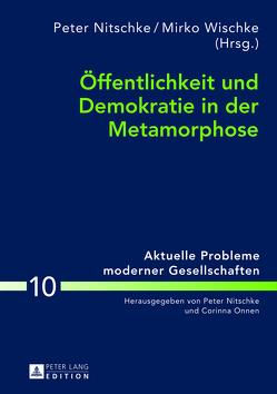 Öffentlichkeit und Demokratie in der Metamorphose von Nitschke,  Peter, Wischke,  Mirko