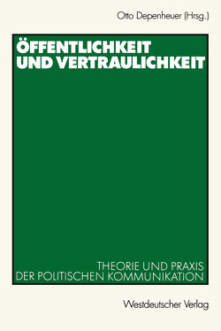 Öffentlichkeit und Vertraulichkeit von Depenheuer,  Otto