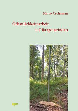 Öffentlichkeitsarbeit für Pfarrgemeinden von Uschmann,  Marco