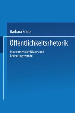 Öffentlichkeitsrhetorik von Franz,  Barbara