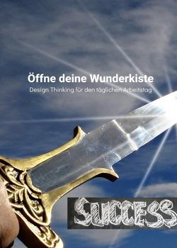 Öffne deine Wunderkiste Design Thinking für den täglichen Arbeitstag von Schreiber,  René