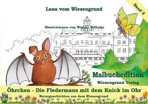 Öhrchen – Die Fledermaus mit dem Knick im Ohr von vom Wiesengrund,  Lana, Wilhelm,  Wiebke