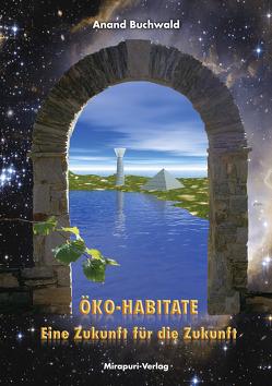 Öko-Habitate – Eine Zukunft für die Zukunft von Buchwald,  Anand