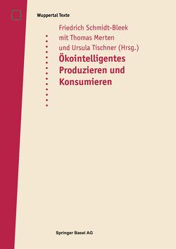 Öko-intelligentes Produzieren und Konsumieren von Merten,  Thomas, Schmidt-Bleek,  Friedrich, Tischner,  Ursula