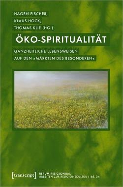 Öko-Spiritualität von Fischer,  Hagen, Hock,  Klaus, Klie,  Thomas