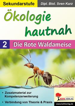 Ökologie hautnah – Band 2: Die Rote Waldameise von Kurz,  Sven