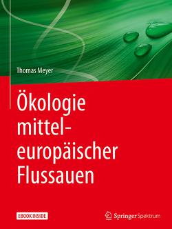 Ökologie mitteleuropäischer Flussauen von Meyer,  Thomas