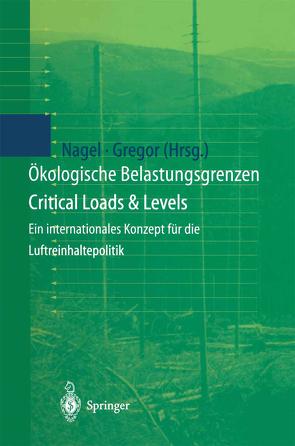 Ökologische Belastungsgrenzen – Critical Loads & Levels von Gregor,  Heinz-Detlef, Nagel,  Hans-Dieter