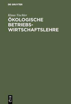 Ökologische Betriebswirtschaftslehre von Tischler,  Klaus