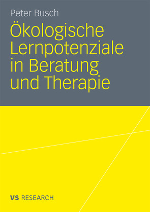 Ökologische Lernpotenziale in Beratung und Therapie von Busch,  Peter