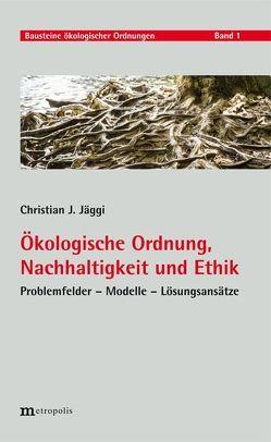 Ökologische Ordnung, Nachhaltigkeit und Ethik von Jäggi,  Christian J.