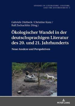 Ökologischer Wandel in der deutschsprachigen Literatur des 20. und 21. Jahrhunderts von Dürbeck,  Gabriele, Kanz,  Christine, Zschachlitz,  Ralf