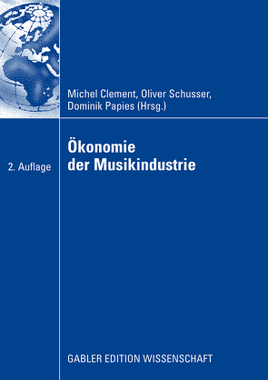 Ökonomie der Musikindustrie von Clement,  Michel, Papies,  Dominik, Schusser,  Oliver