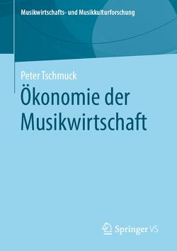 Ökonomie der Musikwirtschaft von Tschmuck,  Peter