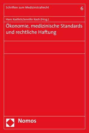 Ökonomie – medizinische Standards – rechtliche Haftung von Koch,  Jennifer, Kudlich,  Hans