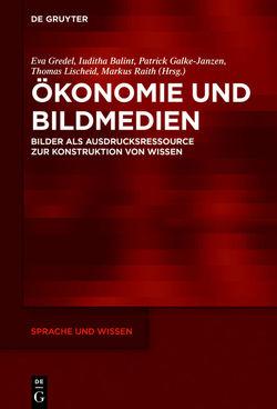 Ökonomie und Bildmedien von Balint,  Iuditha, Galke-Janzen,  Patrick, Gredel,  Eva, Lischeid,  Thomas, Raith,  Markus
