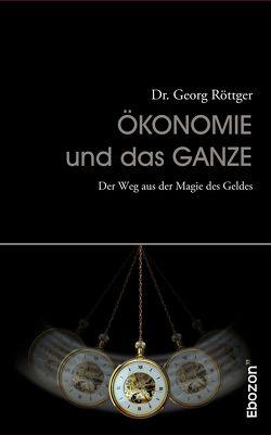 Ökonomie und das Ganze von Dr. Röttger,  Georg