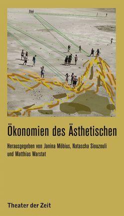 Ökonomien des Ästhetischen von Möbius,  Janina, Siouzouli,  Natascha, Warstat,  Matthias