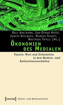 Ökonomien des Medialen von Adelmann,  Ralf, Hesse,  Jan-Otmar, Keilbach,  Judith, Stauff,  Markus, Thiele,  Matthias
