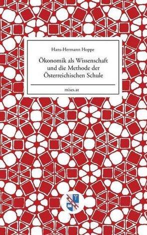 Ökonomik als Wissenschaft und die Methode der Österreichischen Schule von Hoppe,  Hans-Hermann, Schulak,  Eugen Maria