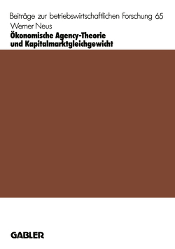Ökonomische Agency-Theorie und Kapitalmarktgleichgewicht von Neus,  Werner