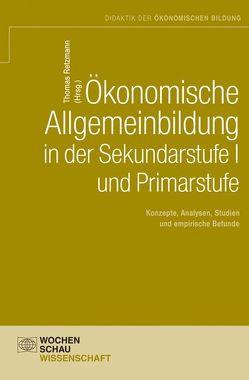 Ökonomische Allgemeinbildung in der Sekundarstufe I und Primarstufe von Retzmann,  Thomas