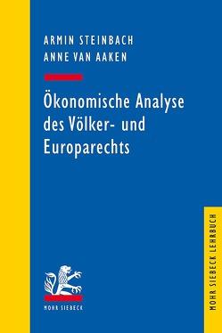 Ökonomische Analyse des Völker- und Europarechts von Steinbach,  Armin, van Aaken,  Anne