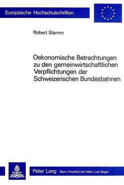 Ökonomische Betrachtungen zu den gemeinwirtschaftlichen Verpflichtungen der schweizerischen Bundesbahnen von Stamm,  Robert